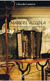 Livre Marcel Azzola Musicien atypique Claude Lemire